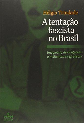 Tentação Fascista no Brasil, A: Imaginario de Dirigentes e Militantes Integralistas, livro de Helgio Trindade