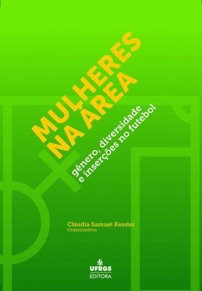 Mulheres na área: gênero, diversidade e inserções no futebol, livro de Claudia Samuel Kessler