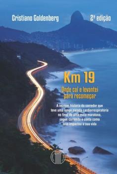 KM 19 onde caí e levantei para recomeçar - 2ª edição, livro de Cristiano Goldenberg
