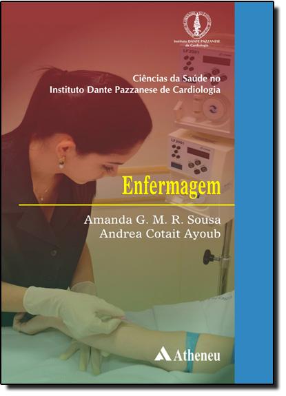 Enfermagem - Ciências da Saúde no Instituto Dante Pazzanese de Cardiologia, livro de Dante Pazzanese