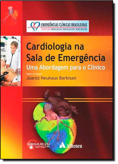 Cardiologia na Sala de Emergência: Uma Abordagem Para o Clínico, livro de Juarez Neuhaus Barbisan
