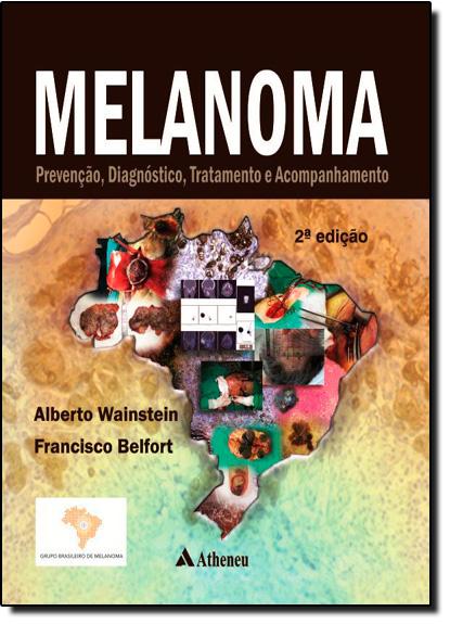 Melanoma: Prevenção, Diagnóstico, Tratamento e Acompanhamento, livro de Alberto Julius Alves Wainstein