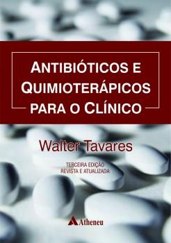 Antibióticos e Quimioterápicos Para o Clínico - 3ª edição, livro de Walter Tavares