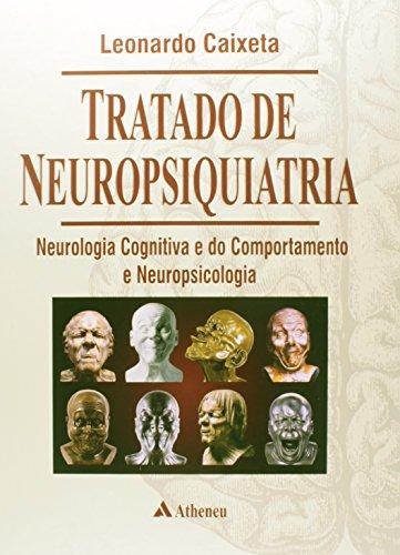 Tratado de Neuropsiquiatria: Neurologia Cognitiva e do Comportamento e Neuropsicologia, livro de Leonardo Caixeta