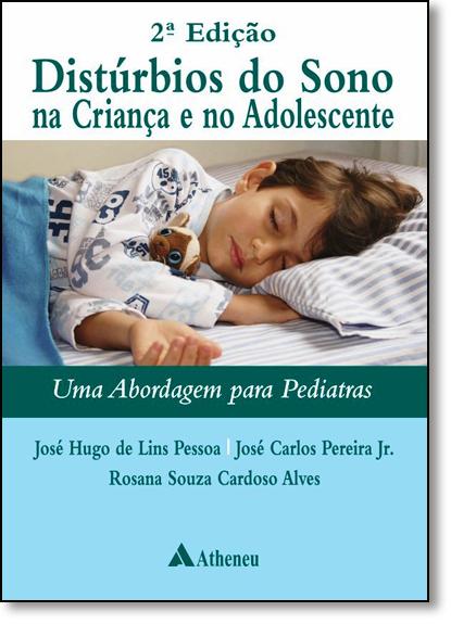 Distúrbios do Sono na Criança e no Adolescente: Uma Abordagem Para Pediatras, livro de José Hugo de Lins Pessoa
