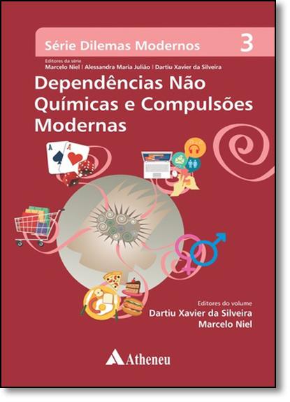 Dependências Não Químicas e Compulsões Modernas - Vol.3 - Série Dilemas Modernos, livro de Marcelo Niel