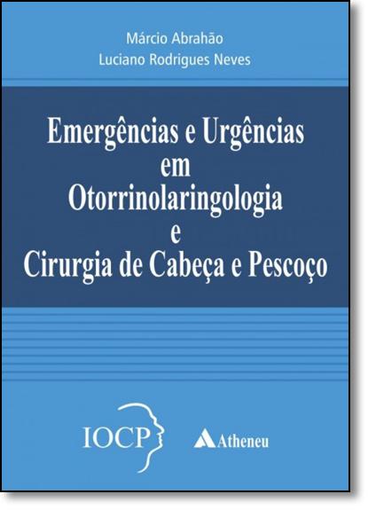Emergências e Urgências em Otorrinolaringologia e Cirurgia de Cabeça e Pescoço, livro de Márcio Abrahão