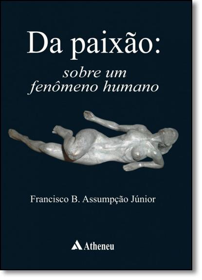 Da Paixão: Sobre Um Fenômeno Humano, livro de Francisco B. Assumpção Júnior