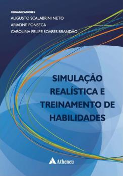 Simulação realística e treinamento de habilidades, livro de Carolina Felipe Soares Brandão, Ariadne Fonseca, Augusto Scalabrini Neto