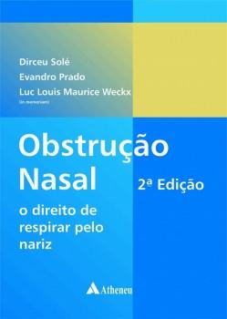 Obstrução Nasal - O Direito de Respirar pelo Nariz - 2ª edição 2017, livro de Evandro Alves Prado, Dirceu Sole, Luc Maurice Louis Weckx