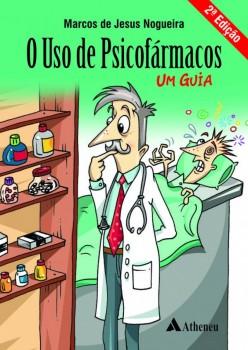 O Uso de Psicofarmacos - Segunda Edição - 2ª edição, livro de Marcos Jesus Nogueira