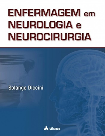 Enfermagem em Neurologia e Neurocirurgia - 2ª edição, livro de Solange Diccini