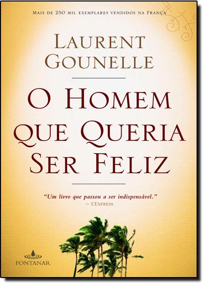 Homem que Queria Ser Feliz, O, livro de Laurent Gounelle