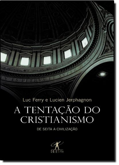 Tentaçao do Cristianismo, A, livro de Luc Ferry