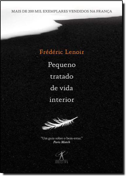 Pequeno Tratado de Vida Interior, livro de Frederic Lenoir