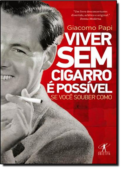 Viver Sem Cigarros É Possível, Se Você Souber Como, livro de Giacomo Papi