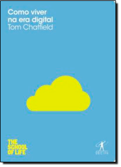 Como Viver na Era Digital - Coleção The School of Life, livro de Tom Chatfield