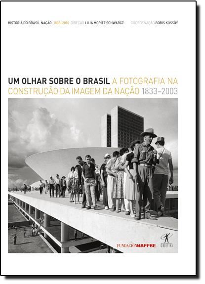 Olhar Sobre o Brasil, O: A Fotografia na Construção da Imagem da Nação- 1833-2003, livro de Boris Kossoy
