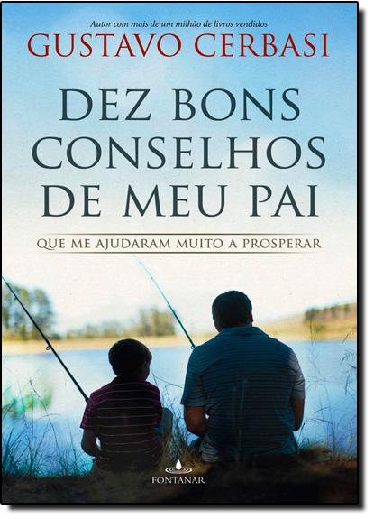 Dez Bons Conselhos de Meu Pai Que me Ajudaram Muito a Prosperar, livro de Gustavo Cerbasi