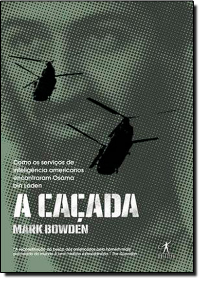 Caçada, A: Como os Serviços de Inteligência Americanos Encontraram Osama Bin Laden, livro de Mark Bowden