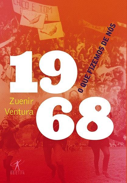 1968: O que Fizemos de Nós, livro de Zuenir Ventura