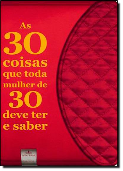 30 Coisas que Toda Mulher de 30 Deve Ter e Saber, As, livro de Pamela Redmond