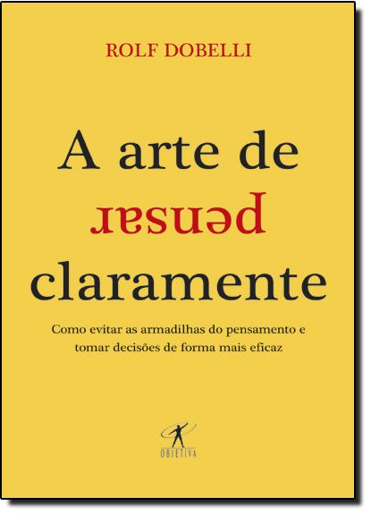 Arte de Pensar Claramente, A, livro de Rolf Dobelli