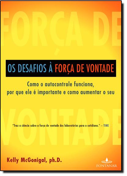 Desafios a Força de Vontade, Os: Como o Autocontrole Funciona, Por Que Ele É Importante e Como Aumenta o Seu, livro de Clovis Marques
