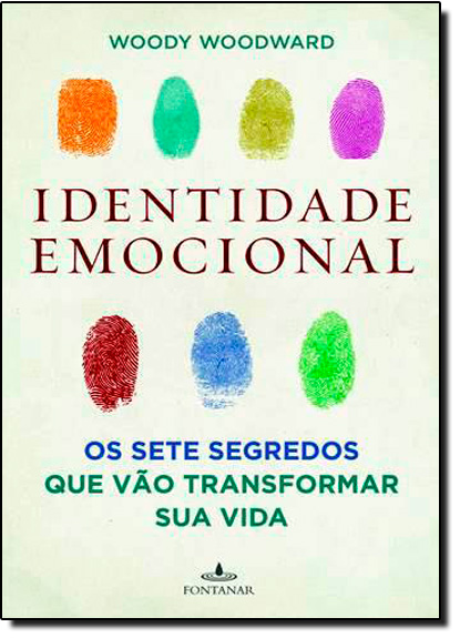 Identidade Emocional: Os Sete Segredos Que Vão Transformar Sua Vida, livro de Woody Woodward