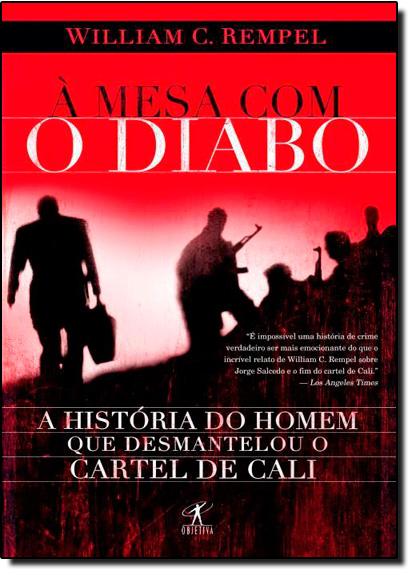 Mesa com o Diabo, À: A História do Homem que Desmantelou o Cartel de Cali, livro de William C. Rempel