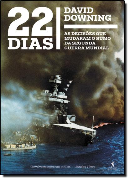 22 Dias: As Decisões que Mudaram o Rumo da Segunda Guerra Mundial, livro de David Downing