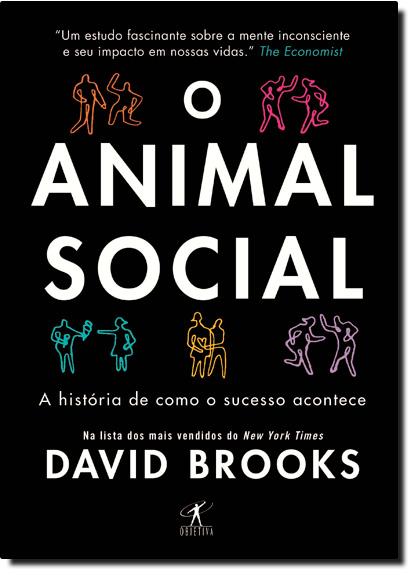 Animal Social, O: A História de Como o Sucesso Acontece, livro de David Brooks