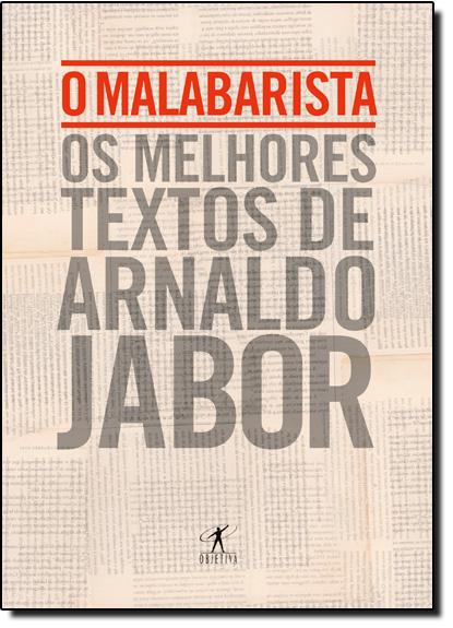 Malabarista, O: Os Melhores Textos de Arnaldo Jabor, livro de Arnaldo Jabor