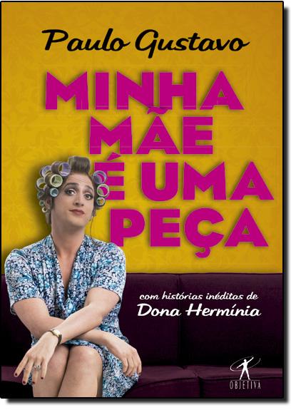 Minha Mãe É uma Peça: Com Histórias Inéditas de Dona Hermínia, livro de Paulo Gustavo