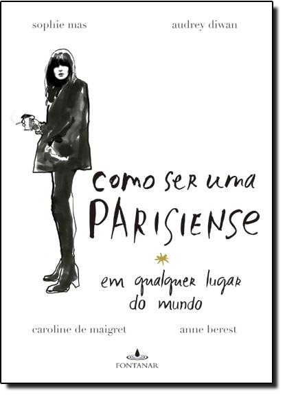 Como Ser uma Parisiense em Qualquer Lugar do Mundo, livro de Caroline de Maigret