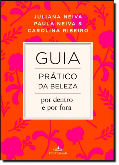 Guia Prático da Beleza Por Dentro e Por Fora, livro de Paula Neiva