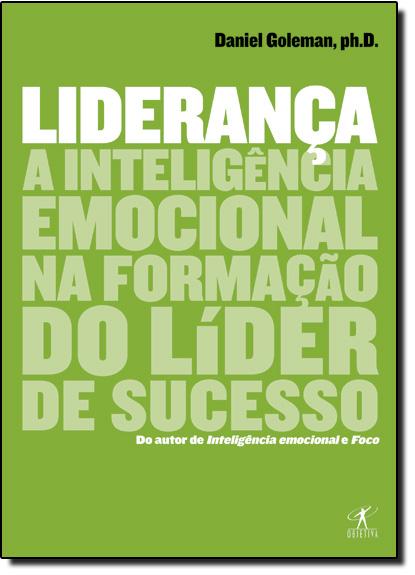 Liderança: A Inteligência Emocional na Formação de um Lider de Sucesso, livro de Daniel Goleman
