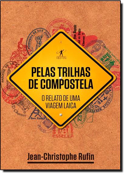 Pelas Trilhas de Compostela: O Relato de uma Viagem Laica, livro de Jean-Christophe Rufin