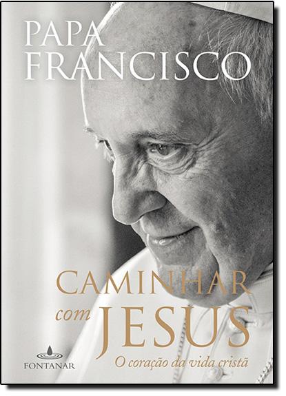 Caminhar Com Jesus: O Coração da Vida Cristã, livro de Papa Francisco
