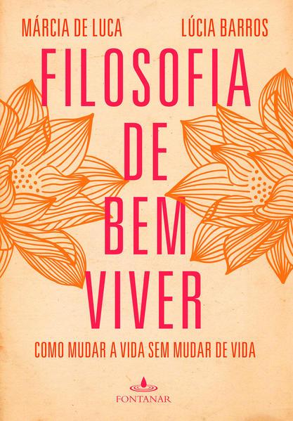 Filosofia de Bem Viver: Como Mudar a Vida Sem Mudar de Vida, livro de Lúcia Barros