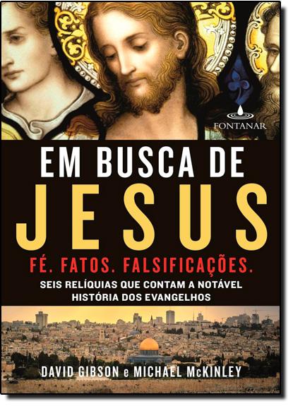 Em Busca de Jesus: Seis Relíquias que Contam a Notável História dos Evangelhos, livro de David Gibson