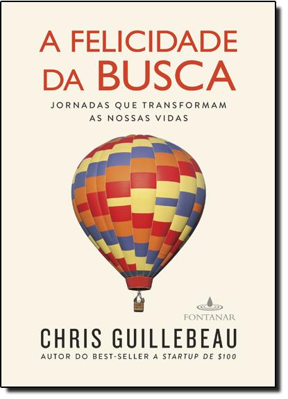 Felicidade da Busca, A: Encontre a Jornada que vai Trazer Propósito a sua Vida, livro de Chris Guillebeau