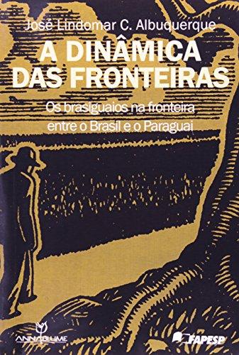 A Dinâmica das Fronteiras – Os brasiguaios na fronteira entre o Brasil e o Paraguai, livro de José Lindomar C. Albuquerque