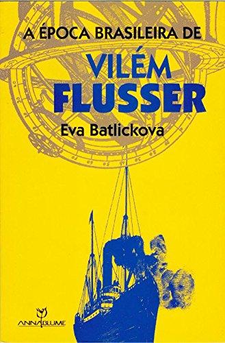 A Época Brasileira de Vilém Flusser, livro de Eva Batlickova