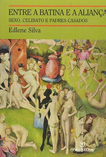 Entre a batina e a aliança: sexo, celibato e padres casados, livro de Edlene Silva