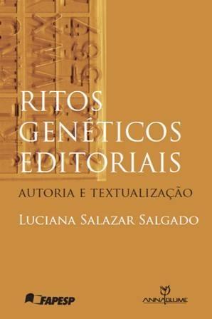 Ritos genéticos editoriais - Autoria e textualização, livro de Luciana Salazar Salgado