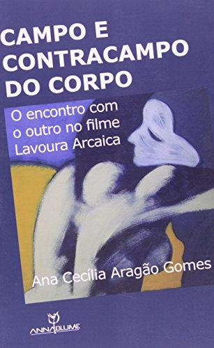Campo e contracampo do corpo - O encontro com o outro no filme Lavoura Arcaica, livro de Ana Cecília Aragão Gomes
