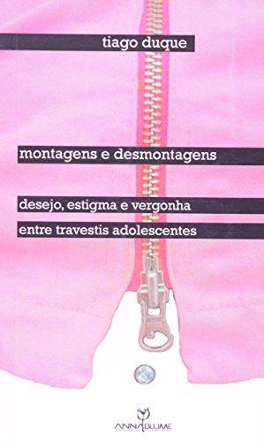 Montagens e desmontagens - Desejo, estigma e vergonha entre travestis adolescentes, livro de Tiago Duque