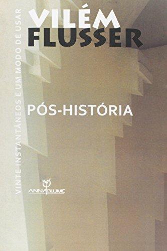 Pós-História - Vinte instantâneos e um modo de usar, livro de Vilém Flusser
