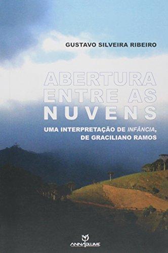 Abertura entre as nuvens - Uma interpretação de Infância, de Graciliano Ramos, livro de Gustavo Silveira Ribeiro